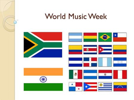 World Music Week. This week's concepts… National 3 Latin American, Steel Band National 4 African Music, panpipes National 5 Indian, pitch bend, bongo.