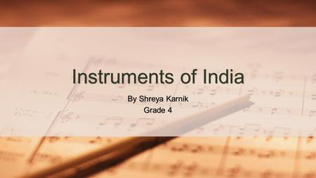 Instruments of India By Shreya Karnik Grade 4.