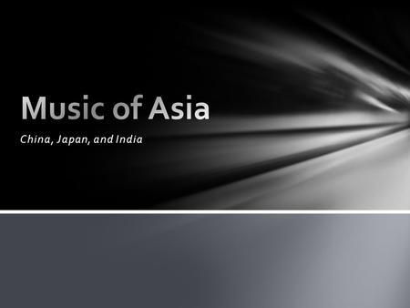 Music of Asia China, Japan, and India.