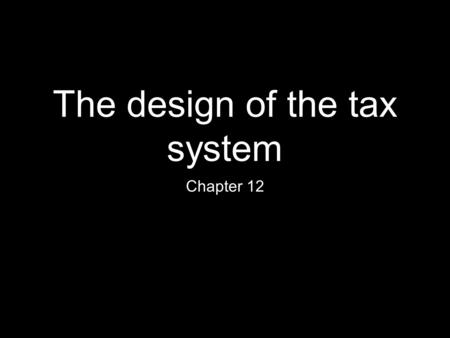 The design of the tax system Chapter 12. A financial overview of the U.S government Amazingly, the U.S federal government collects 2/3 of the taxes in.