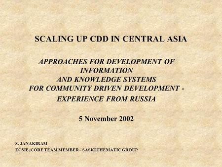 SCALING UP CDD IN CENTRAL ASIA APPROACHES FOR DEVELOPMENT OF INFORMATION AND KNOWLEDGE SYSTEMS FOR COMMUNITY DRIVEN DEVELOPMENT - EXPERIENCE FROM RUSSIA.