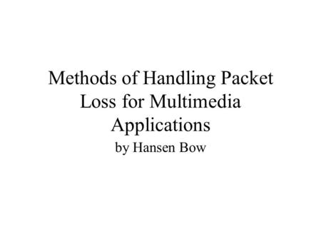 Methods of Handling Packet Loss for Multimedia Applications by Hansen Bow.
