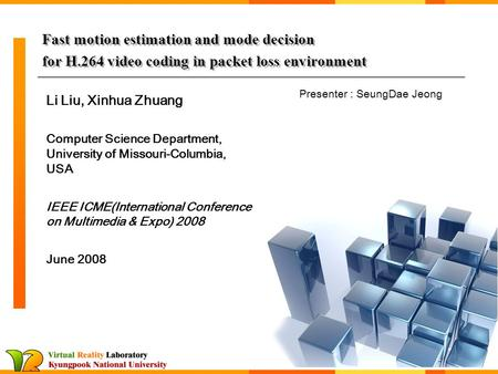 Fast motion estimation and mode decision for H.264 video coding in packet loss environment Li Liu, Xinhua Zhuang Computer Science Department, University.
