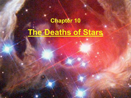 The Deaths of Stars Chapter 10. Evidence that Stars Die When all the nuclear fuel in a star is used up, gravity will win over pressure and the star will.
