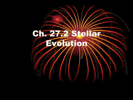 Ch. 27.2 Stellar Evolution. Nebula—a cloud of dust and gas. 70% Hydrogen, 28% Helium, 2% heavier elements. Gravity pulls the nebula together; it spins.