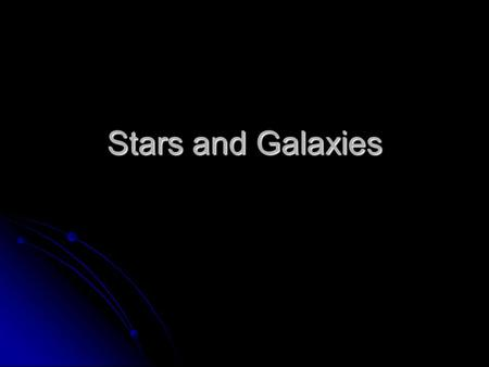 Stars and Galaxies. Stars A star is made up of mostly helium and hydrogen gas particles. A star is made up of mostly helium and hydrogen gas particles.