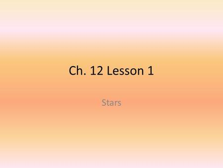 Ch. 12 Lesson 1 Stars. What are stars? A star is large ball of gas that emits (gives off) energy produced by nuclear reactions in the star's interior.