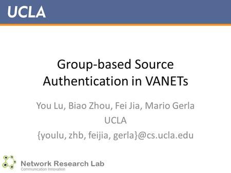 Group-based Source Authentication in VANETs You Lu, Biao Zhou, Fei Jia, Mario Gerla UCLA {youlu, zhb, feijia,