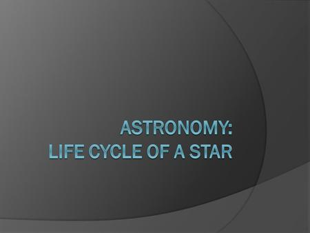 Astronomy: Life Cycle of A Star