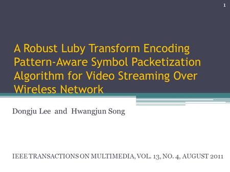 A Robust Luby Transform Encoding Pattern-Aware Symbol Packetization Algorithm for Video Streaming Over Wireless Network Dongju Lee and Hwangjun Song IEEE.