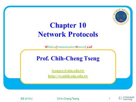Wireless Communication Network Lab. Chapter 10 Network Protocols EE of NIUChih-Cheng Tseng1 Prof. Chih-Cheng Tseng
