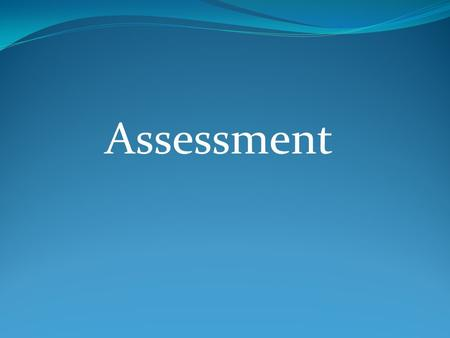 Assessment. Workshop Outline Testing and assessment Why assess? Types of tests Types of assessment Some assessment task types Backwash Qualities of a.