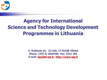 Agency for International Science and Technology Development Programmes in Lithuania A. Goštauto str. 12-219, LT-01108 Vilnius Phone: (370 5) 2644708, Fax: