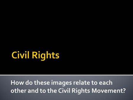 How do these images relate to each other and to the Civil Rights Movement?