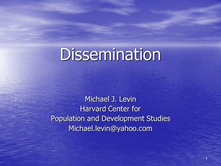 1 Dissemination Michael J. Levin Harvard Center for Population and Development Studies