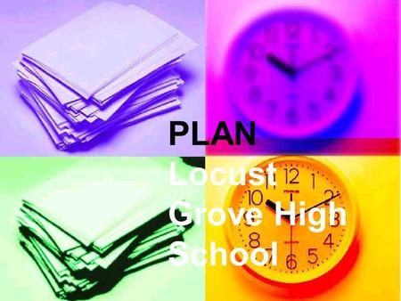 PLAN Locust Grove High School. PLAN Testing Information November 5 November 5 1 st -3 rd periods 1 st -3 rd periods Given to ALL 10 th graders Given to.