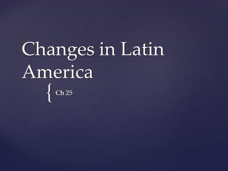 { Changes in Latin America Ch 25.  Central and South America sought to break from colonial rule  Same as every other colony in this time period  Spanish.