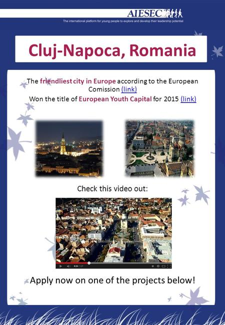 Cluj-Napoca, Romania The friendliest city in Europe according to the European Comission (link)(link) Won the title of European Youth Capital for 2015 (link)(link)