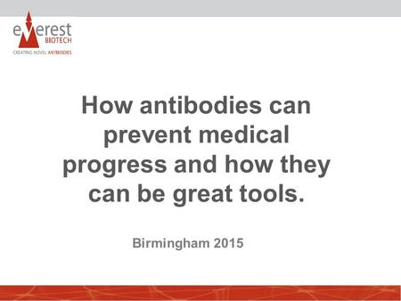 How antibodies can prevent medical progress and how they can be great tools. Birmingham 2015.