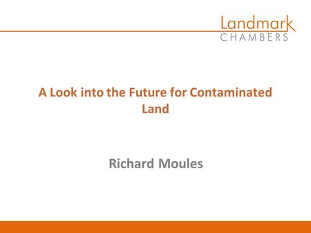 Richard Moules A Look into the Future for Contaminated Land.