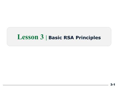 3-1 Lesson 3 | Basic RSA Principles. Define RSAs and explain how they contribute to road safety. Describe the composition and purpose of an RSA team.