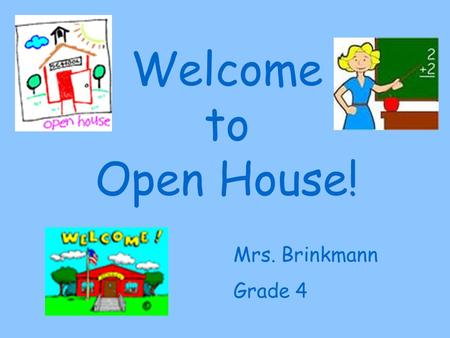 Welcome to Open House! Mrs. Brinkmann Grade 4.