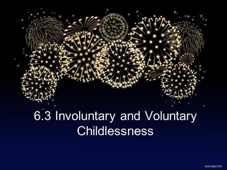 "6.3 Involuntary and Voluntary Childlessness. Quote "" Children are the cloth of the body. Without Children, you are naked."" What does this mean to you?"