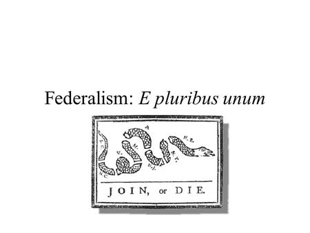 Federalism: E pluribus unum. Three Forms of Center- Subsovereign Relations Unitary Federal Confederal.