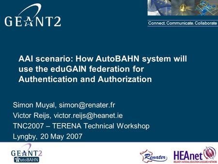 Connect. Communicate. Collaborate AAI scenario: How AutoBAHN system will use the eduGAIN federation for Authentication and Authorization Simon Muyal,