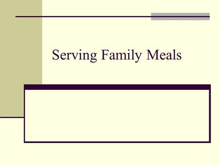 Serving Family Meals. Family Meals Family meals are important to a family's social health Family meals are a time when everyone: Can relax Enjoy food.