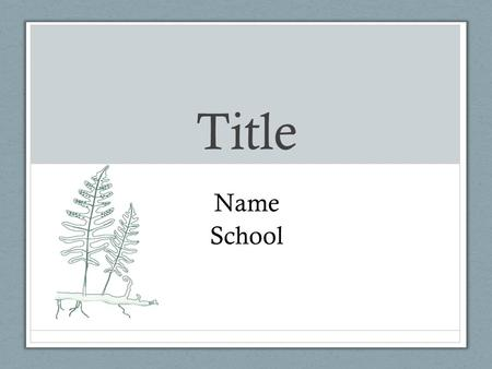 Title Name School. Topic Category Example: Plant Biology Problem Statement.