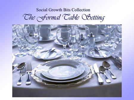 Social Growth Bits Collection The Formal Table Setting.