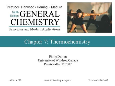 Prentice-Hall © 2007 General Chemistry: Chapter 7 Slide 1 of 58 Philip Dutton University of Windsor, Canada Prentice-Hall © 2007 CHEMISTRY Ninth Edition.