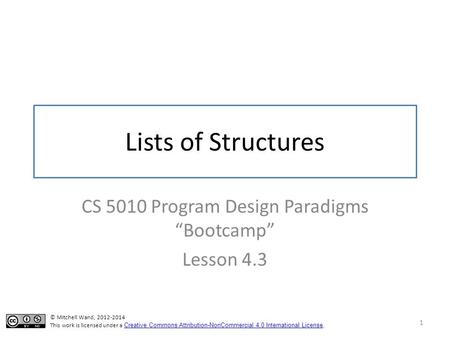 "Lists of Structures CS 5010 Program Design Paradigms ""Bootcamp"" Lesson 4.3 1 TexPoint fonts used in EMF. Read the TexPoint manual before you delete this."