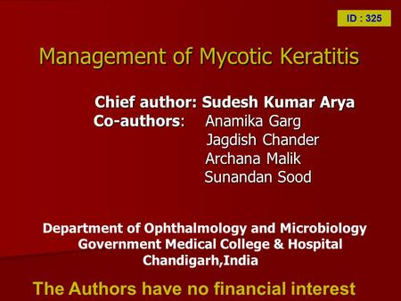 Management of Mycotic Keratitis Chief author: Sudesh Kumar Arya Chief author: Sudesh Kumar Arya Co-authors: Anamika Garg Jagdish Chander Jagdish Chander.