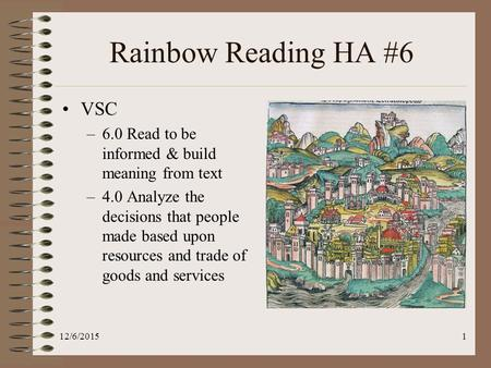 Rainbow Reading HA #6 VSC –6.0 Read to be informed & build meaning from text –4.0 Analyze the decisions that people made based upon resources and trade.