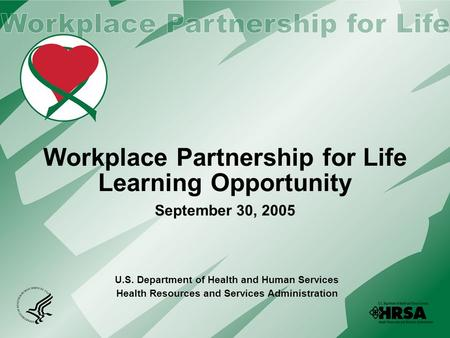 Workplace Partnership for Life Learning Opportunity September 30, 2005 U.S. Department of Health and Human Services Health Resources and Services Administration.