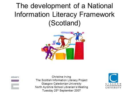 The development of a National Information Literacy Framework (Scotland) Christine Irving The Scottish Information Literacy Project Glasgow Caledonian University.