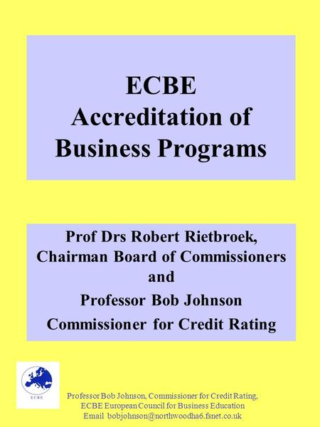 Professor Bob Johnson, Commissioner for Credit Rating, ECBE European Council for Business Education  ECBE Accreditation.