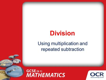 Division Using multiplication and repeated subtraction.