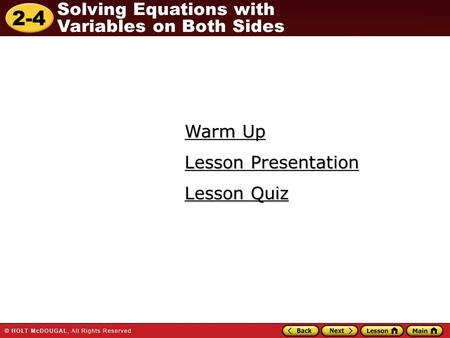 2-4 Solving Equations with Variables on Both Sides Warm Up Warm Up Lesson Quiz Lesson Quiz Lesson Presentation Lesson Presentation.