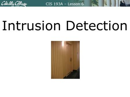 CIS 193A – Lesson 6 Intrusion Detection. CIS 193A – Lesson 6 Focus Question What Linux utilities and third party software is there for detecting an intrusion?