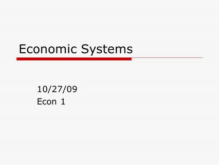 Economic Systems 10/27/09 Econ 1. Traditional Economy  In a traditional economy, roles and economic decisions are defined by custom.