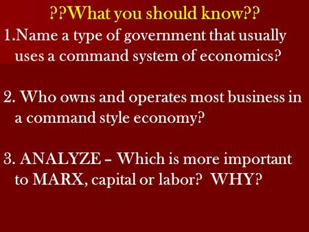??What you should know?? 1.Name a type of government that usually uses a command system of economics? 2. Who owns and operates most business in a command.
