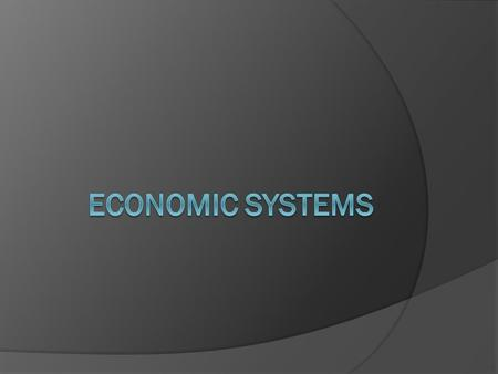 3 main economic systems  Traditional  Market  Command.