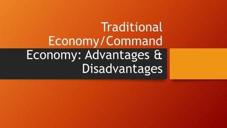Traditional Economy/Command Economy: Advantages & Disadvantages.