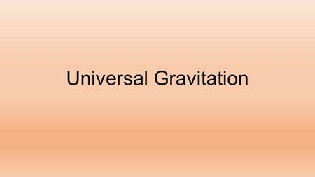 Universal Gravitation. Gravity Isaac Newton is first credited for the idea of mass being attracted to other mass. He saw the moon after the famous apple.