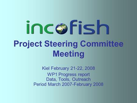 Project Steering Committee Meeting Kiel February 21-22, 2008 WP1 Progress report Data, Tools, Outreach Period March 2007-February 2008.