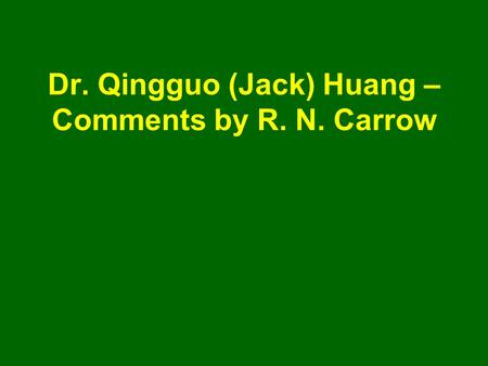 Dr. Qingguo (Jack) Huang – Comments by R. N. Carrow.