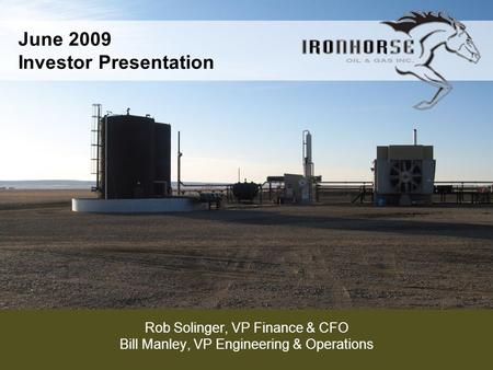 June 2009 Investor Presentation Rob Solinger, VP Finance & CFO Bill Manley, VP Engineering & Operations.